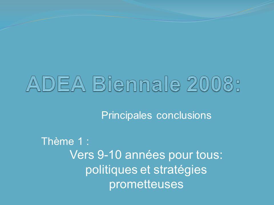 Thème 1 : Principales conclusions Vers 9-10 années pour tous: politiques et stratégies prometteuses