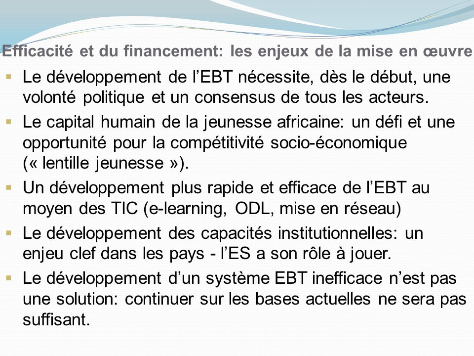 Efficacité et du financement: les enjeux de la mise en œuvre Le développement de lEBT nécessite, dès le début, une volonté politique et un consensus de tous les acteurs.