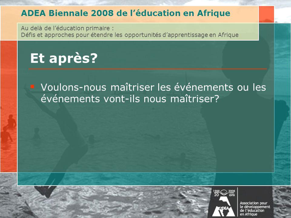 ADEA Biennale 2008 de léducation en Afrique Au delà de léducation primaire : Défis et approches pour étendre les opportunités dapprentissage en Afrique Et après.
