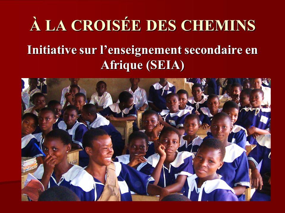 À LA CROISÉE DES CHEMINS Initiative sur lenseignement secondaire en Afrique (SEIA) Passé et avenir