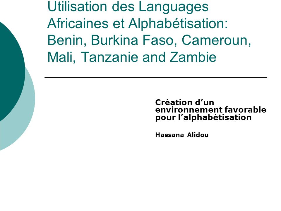 Cadre de référence international et national Cadre de référence International : Conférence de Montréal (1960), Tokyo (1972) et Paris (1985) sur lEducation des Adultes; Année Internationale de lAlphabétisation 1990, la Décennie de lAlphabétisation 1990-2000, Jomtien 1990 et la Déclaration de Beijing (1995) Cadre de référence Africain: Charte culturelle de lOUA (,1976) Plans dAction (PA) de Lagos (1980), PA (1986); Le draft de la Charte pour la Promotion des langues africaines en éducation, Accra (1996) et la Déclaration de Harare (1997), le NEPAD Politiques éducatives nationales: reconnaissance de limportances des langues nationales pour le développement de l éducation et lalphabétisation (Niger, Mali, Burkina Faso, Tanzania et Zambia)