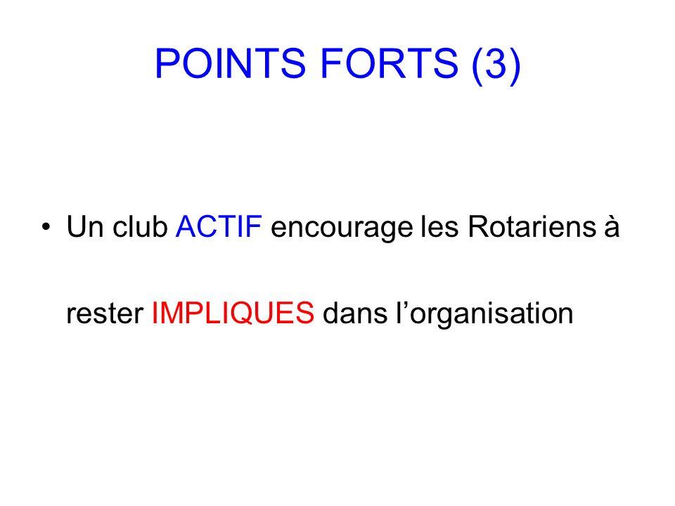POINTS FORTS (3) Un club ACTIF encourage les Rotariens à rester IMPLIQUES dans lorganisation