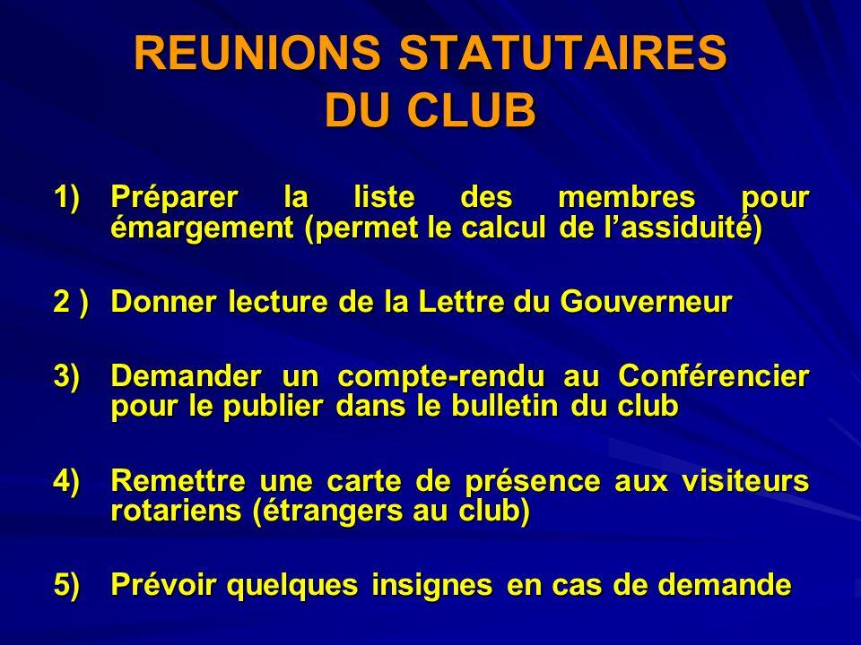 REUNIONS STATUTAIRES DU CLUB 1)Préparer la liste des membres pour émargement (permet le calcul de lassiduité) 2 )Donner lecture de la Lettre du Gouver