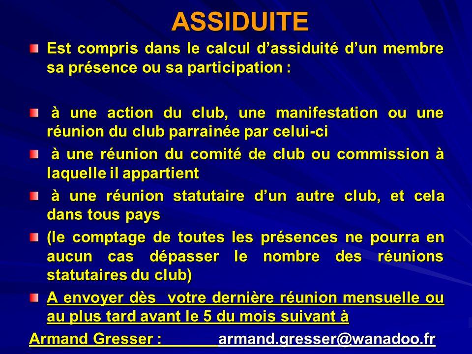 ASSIDUITE Est compris dans le calcul dassiduité dun membre sa présence ou sa participation : à une action du club, une manifestation ou une réunion du