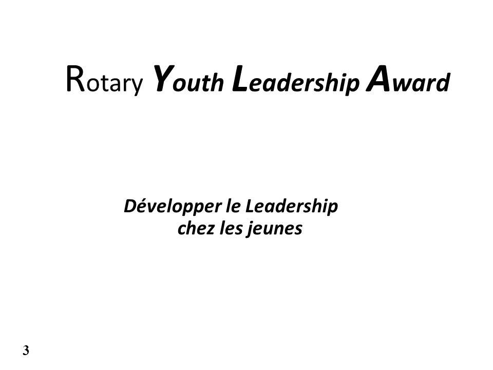 R otary Y outh L eadership A ward Développer le Leadership chez les jeunes 3