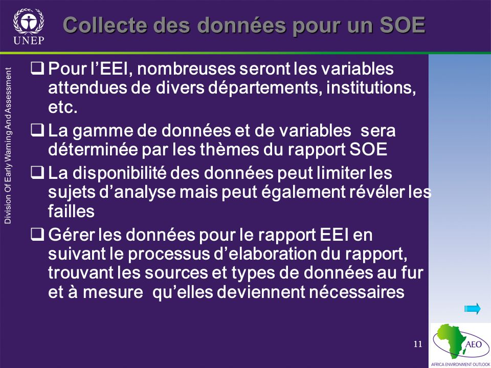 Division Of Early Warning And Assessment 11 Collecte des données pour un SOE Pour lEEI, nombreuses seront les variables attendues de divers départemen