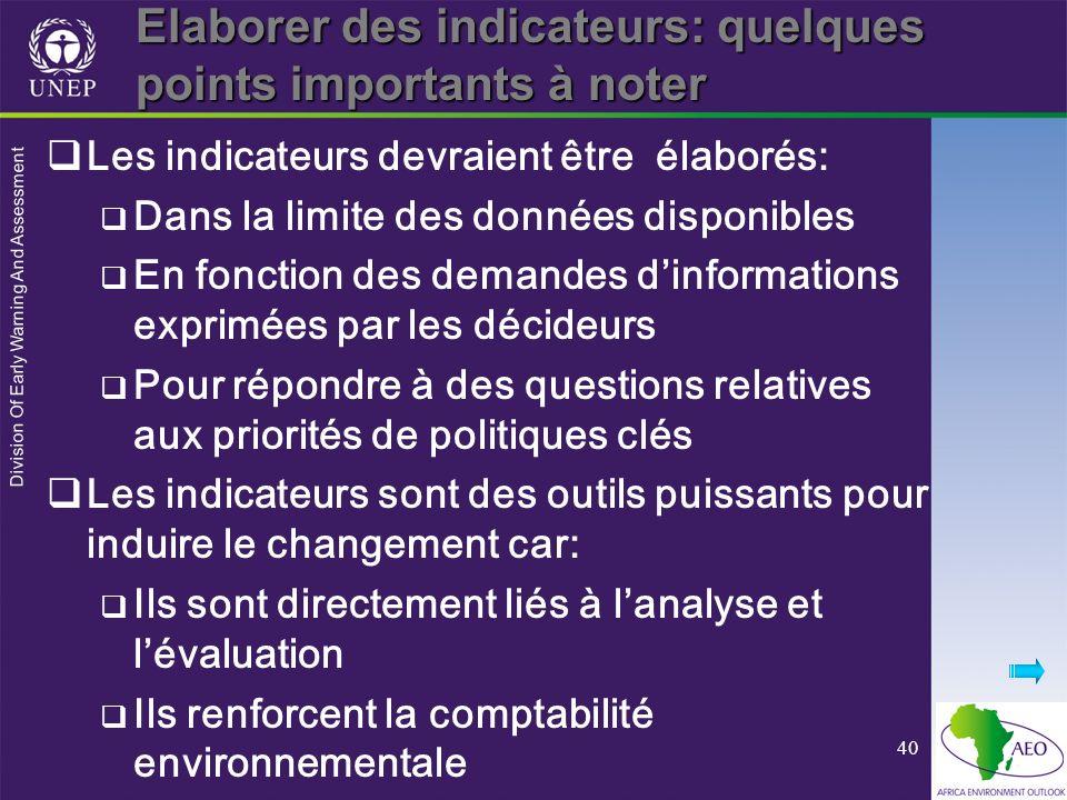 Division Of Early Warning And Assessment 40 Elaborer des indicateurs: quelques points importants à noter Les indicateurs devraient être élaborés: Dans