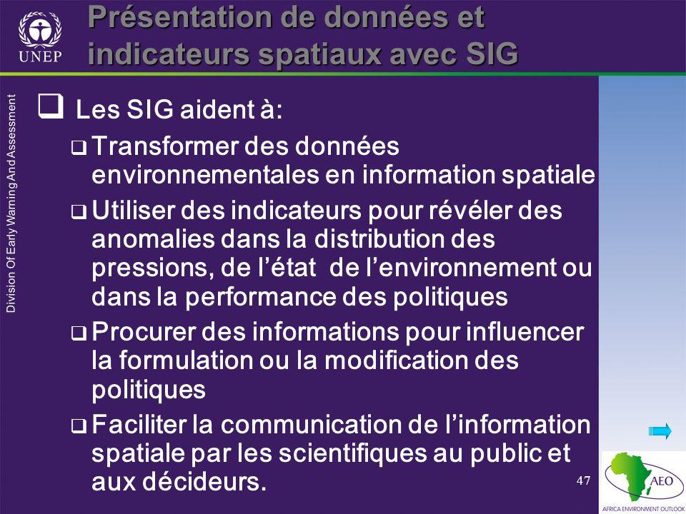 Division Of Early Warning And Assessment 47 Présentation de données et indicateurs spatiaux avec SIG Les SIG aident à: Transformer des données environ