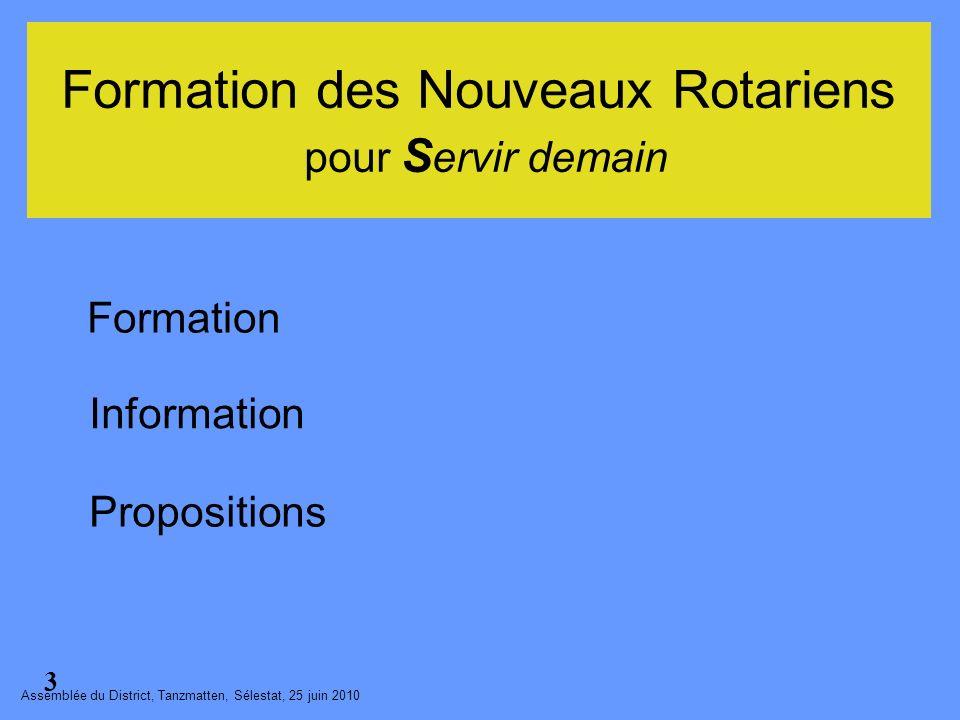 Formation Information Propositions Assemblée du District, Tanzmatten, Sélestat, 25 juin 2010 3 Formation des Nouveaux Rotariens pour S ervir demain