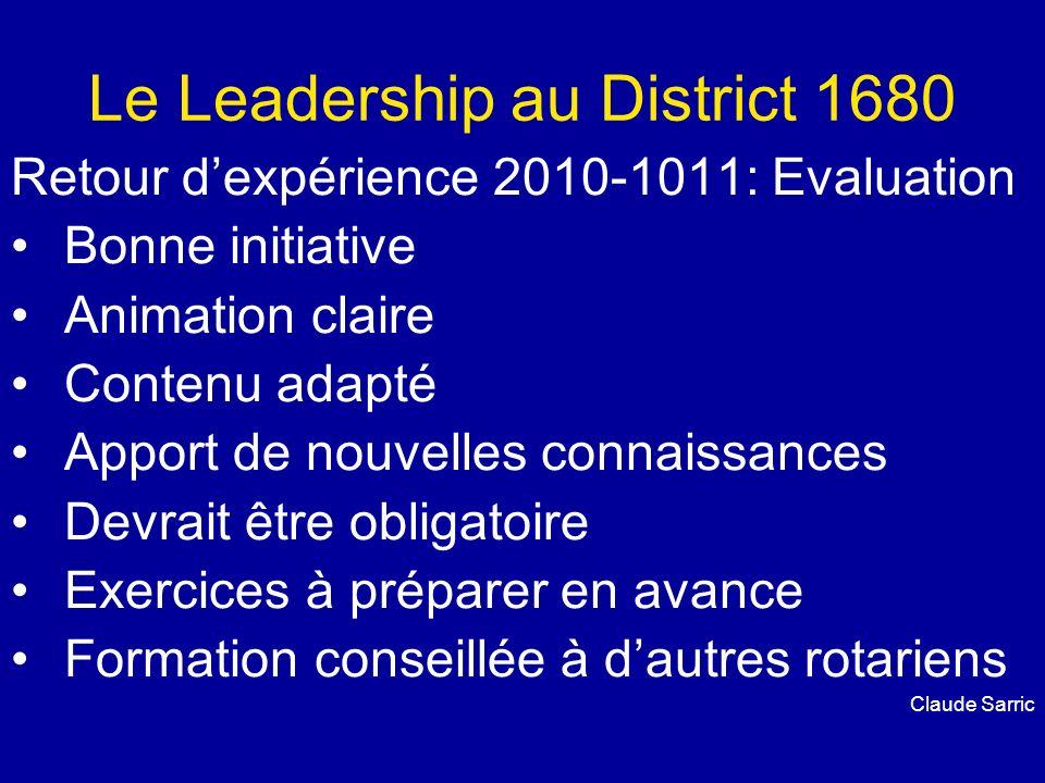 Le Leadership au District 1680 Retour dexpérience 2010-1011: Evaluation Bonne initiative Animation claire Contenu adapté Apport de nouvelles connaissa