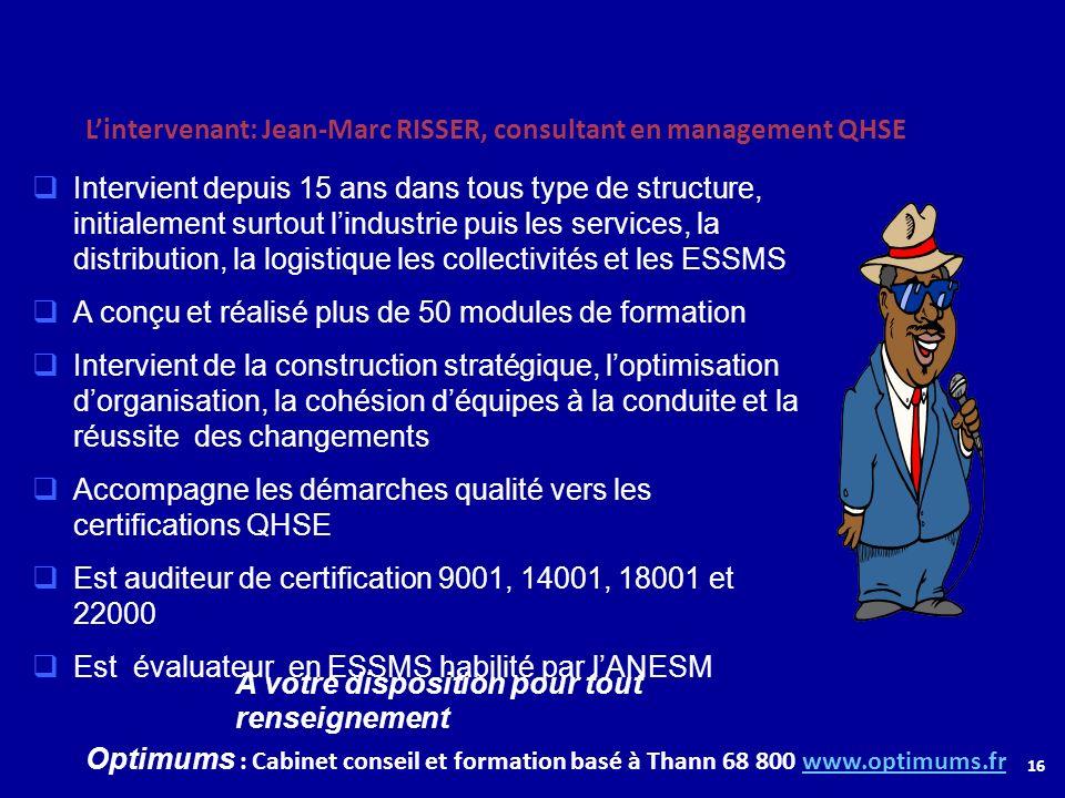 Lintervenant: Jean-Marc RISSER, consultant en management QHSE Intervient depuis 15 ans dans tous type de structure, initialement surtout lindustrie pu