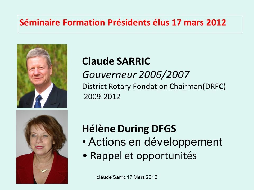 claude Sarric 17 Mars 2012 Séminaire Formation Présidents élus 17 mars 2012 Claude SARRIC Gouverneur 2006/2007 District Rotary Fondation Chairman(DRFC