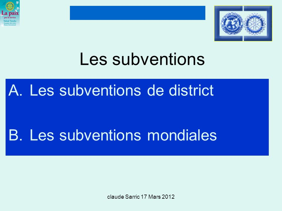 claude Sarric 17 Mars 2012 Les subventions A.Les subventions de district B.Les subventions mondiales