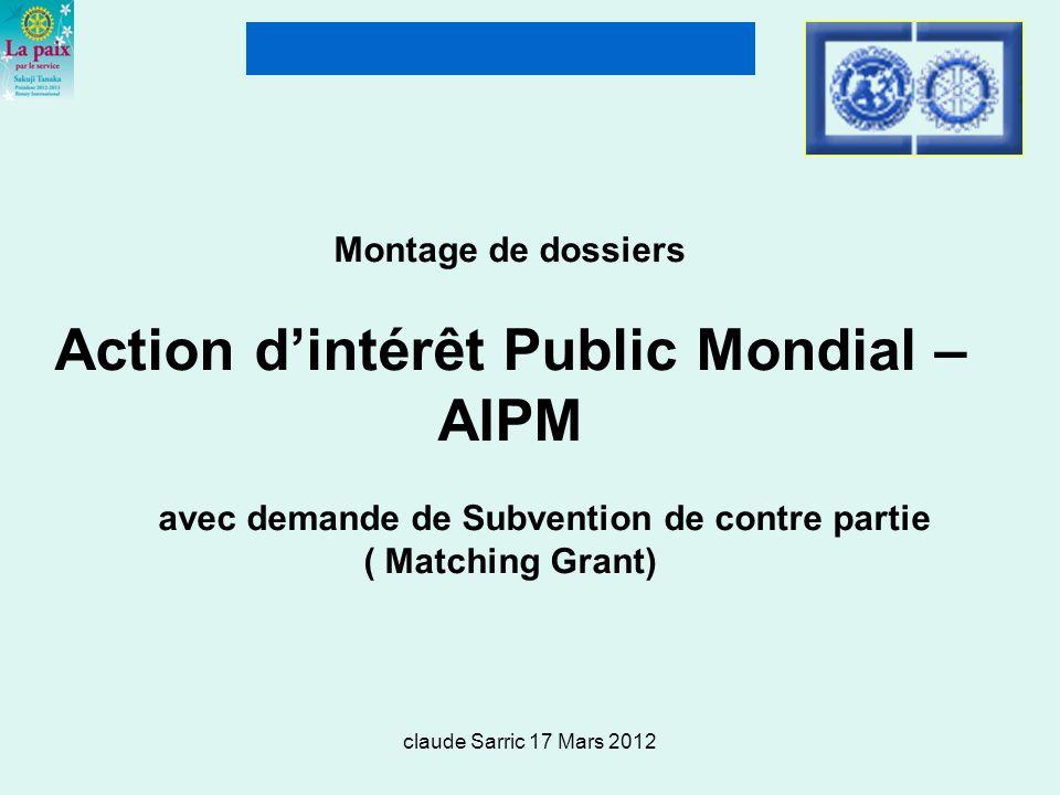 claude Sarric 17 Mars 2012 Montage de dossiers Action dintérêt Public Mondial – AIPM avec demande de Subvention de contre partie ( Matching Grant)