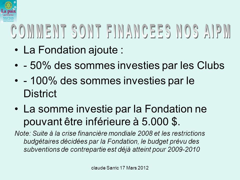claude Sarric 17 Mars 2012 La Fondation ajoute : - 50% des sommes investies par les Clubs - 100% des sommes investies par le District La somme investie par la Fondation ne pouvant être inférieure à 5.000 $.
