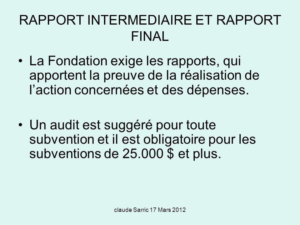 claude Sarric 17 Mars 2012 RAPPORT INTERMEDIAIRE ET RAPPORT FINAL La Fondation exige les rapports, qui apportent la preuve de la réalisation de laction concernées et des dépenses.