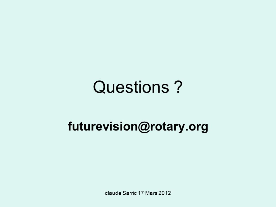 claude Sarric 17 Mars 2012 Questions ? futurevision@rotary.org