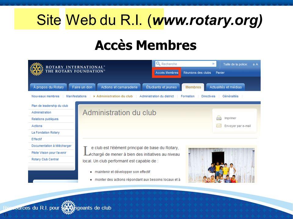 Site Web du R.I. (www.rotary.org) Accès Membres Ressources du R.I. pour les dirigeants de club 13