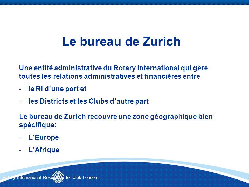 Rotary International Resources for Club Leaders Le bureau de Zurich Une entité administrative du Rotary International qui gère toutes les relations ad