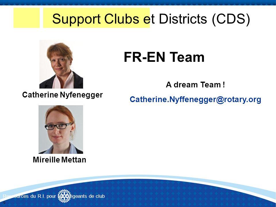 Support Clubs et Districts (CDS) FR-EN Team Mireille Mettan Catherine Nyfenegger Ressources du R.I. pour les dirigeants de club A dream Team ! Catheri