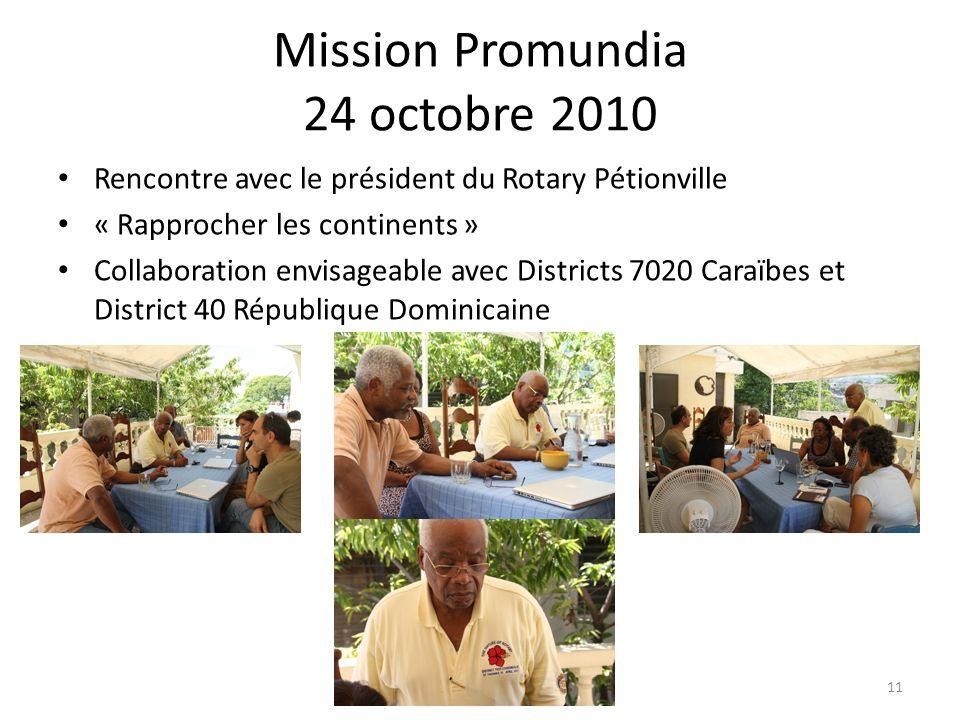 Mission Promundia 24 octobre 2010 Rencontre avec le président du Rotary Pétionville « Rapprocher les continents » Collaboration envisageable avec Dist