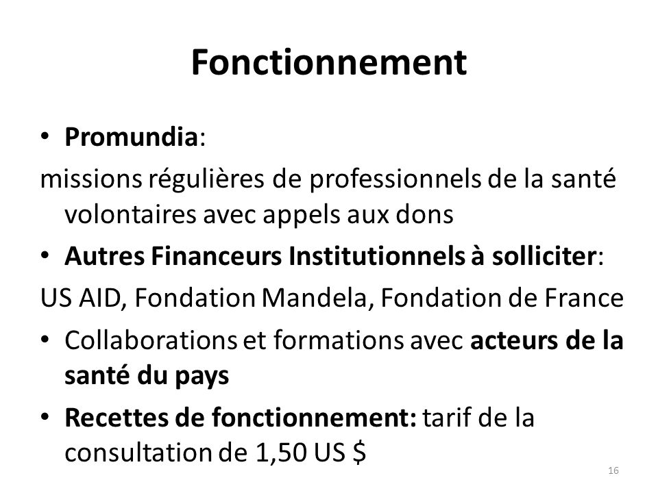 Fonctionnement Promundia: missions régulières de professionnels de la santé volontaires avec appels aux dons Autres Financeurs Institutionnels à solli
