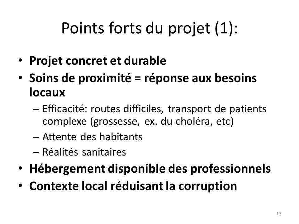 Points forts du projet (1): Projet concret et durable Soins de proximité = réponse aux besoins locaux – Efficacité: routes difficiles, transport de pa