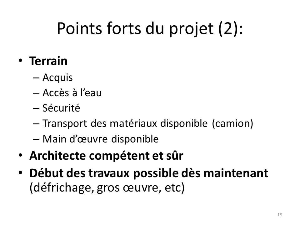Points forts du projet (2): Terrain – Acquis – Accès à leau – Sécurité – Transport des matériaux disponible (camion) – Main dœuvre disponible Architec