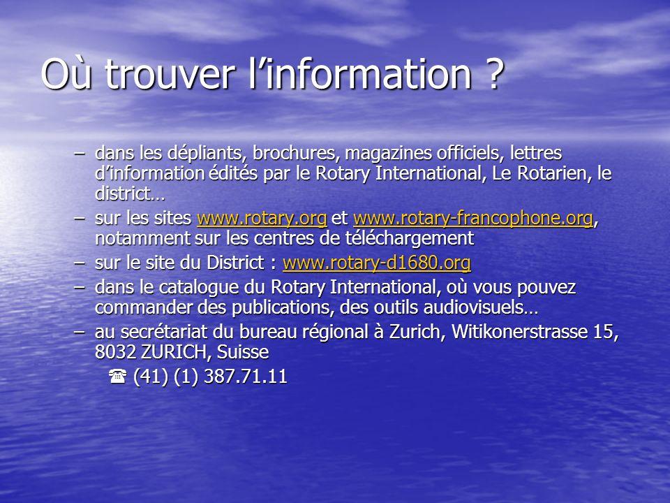 Où trouver linformation ? –dans les dépliants, brochures, magazines officiels, lettres dinformation édités par le Rotary International, Le Rotarien, l