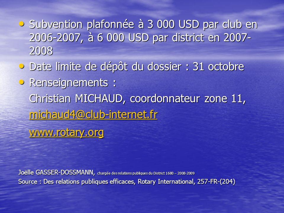 Subvention plafonnée à 3 000 USD par club en 2006-2007, à 6 000 USD par district en 2007- 2008 Subvention plafonnée à 3 000 USD par club en 2006-2007,