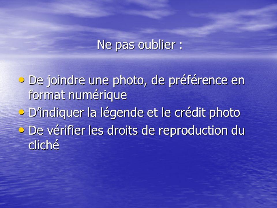 Ne pas oublier : De joindre une photo, de préférence en format numérique De joindre une photo, de préférence en format numérique Dindiquer la légende