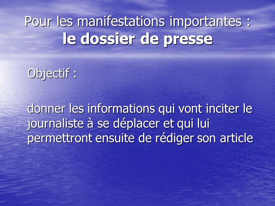 Pour les manifestations importantes : le dossier de presse Objectif : donner les informations qui vont inciter le journaliste à se déplacer et qui lui