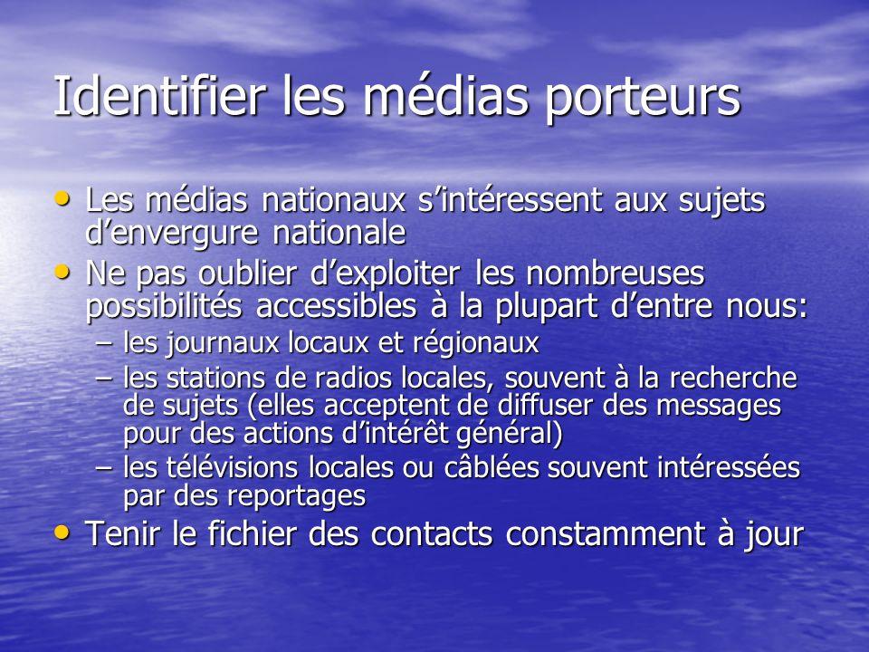 Identifier les médias porteurs Les médias nationaux sintéressent aux sujets denvergure nationale Les médias nationaux sintéressent aux sujets denvergu