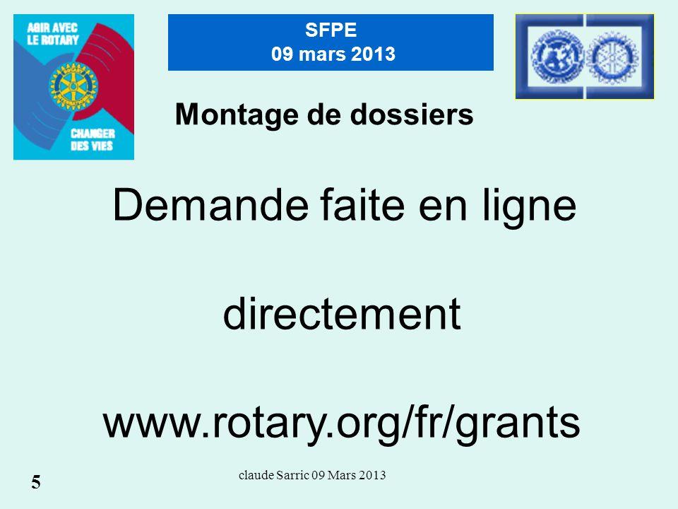 claude Sarric 09 Mars 2013 SFPE 09 mars 2013 Demande faite en ligne directement www.rotary.org/fr/grants Montage de dossiers 5