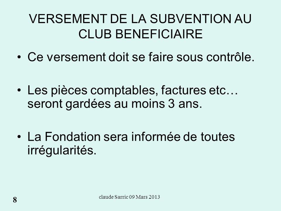 claude Sarric 09 Mars 2013 VERSEMENT DE LA SUBVENTION AU CLUB BENEFICIAIRE Ce versement doit se faire sous contrôle.