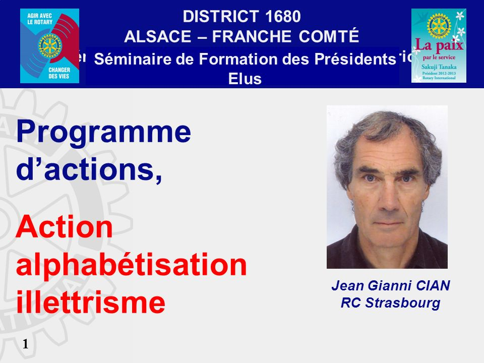 DISTRICT 1680 ALSACE – FRANCHE COMTÉ Séminaire de Formation de lEquipe de District Guebwiller 9 février 2013 Séminaire de Formation des Présidents Elu