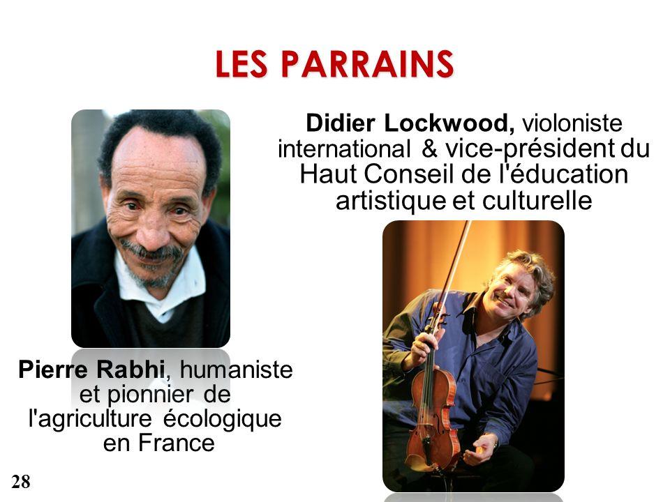 LES PARRAINS Pierre Rabhi, humaniste et pionnier de l'agriculture écologique en France Didier Lockwood, violoniste international & vice-président du H