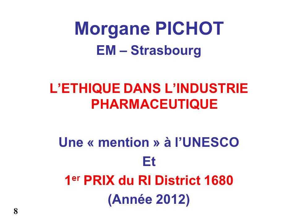 Morgane PICHOT EM – Strasbourg LETHIQUE DANS LINDUSTRIE PHARMACEUTIQUE Une « mention » à lUNESCO Et 1 er PRIX du RI District 1680 (Année 2012) 8