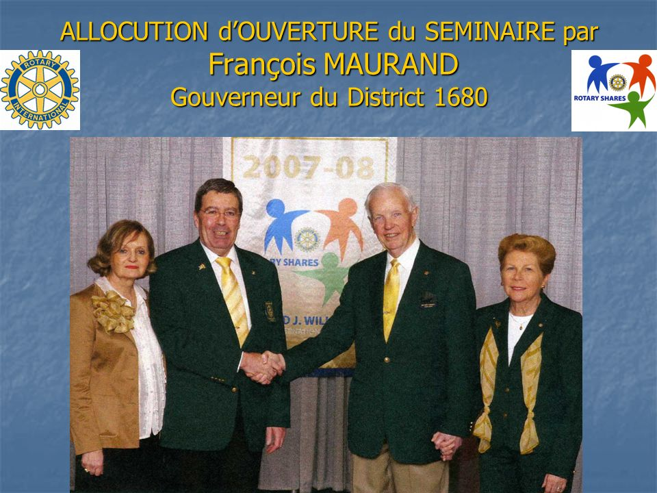 ALLOCUTION dOUVERTURE du SEMINAIRE par François MAURAND Gouverneur du District 1680