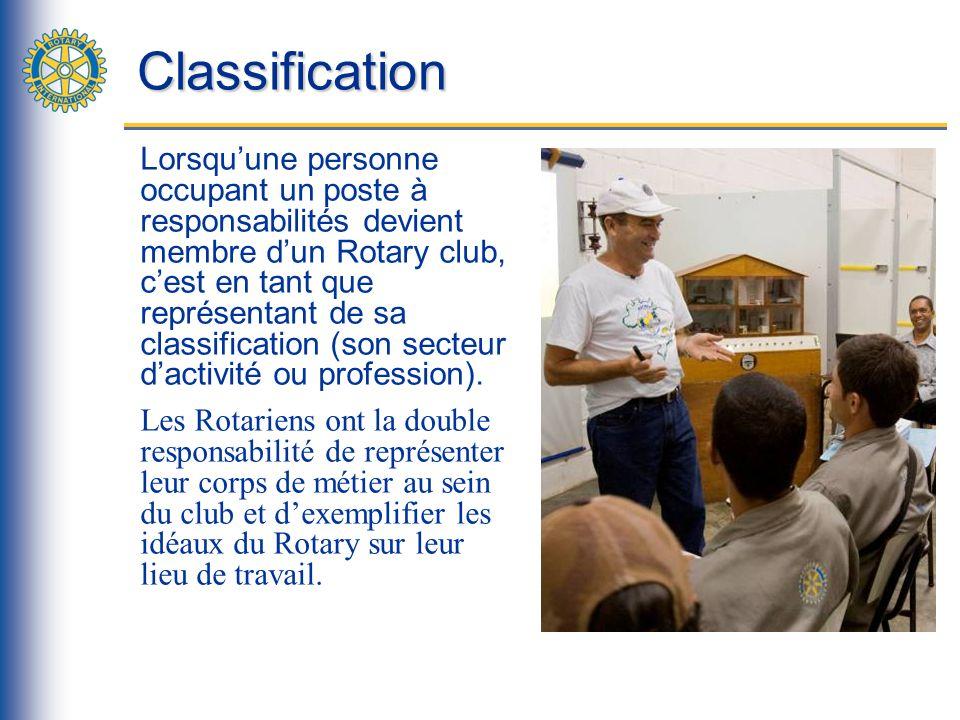 Classification Lorsquune personne occupant un poste à responsabilités devient membre dun Rotary club, cest en tant que représentant de sa classification (son secteur dactivité ou profession).