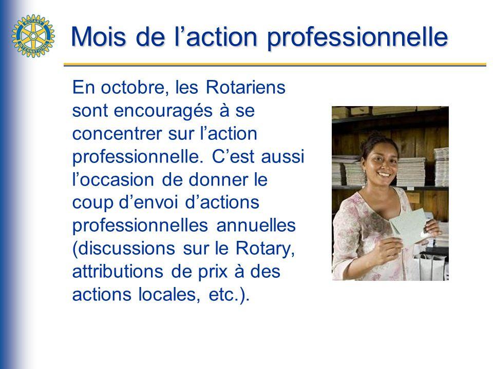 Mois de laction professionnelle En octobre, les Rotariens sont encouragés à se concentrer sur laction professionnelle.