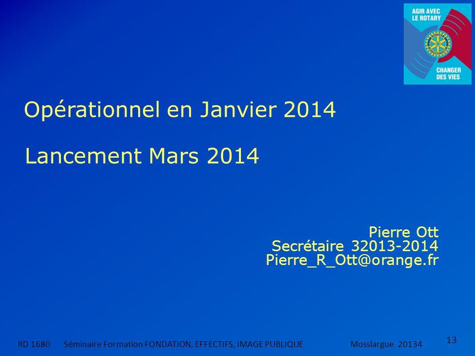 13 RD 1680 Séminaire Formation FONDATION, EFFECTIFS, IMAGE PUBLIQUEMosslargue 20134 Opérationnel en Janvier 2014 Lancement Mars 2014 Pierre Ott Secrét
