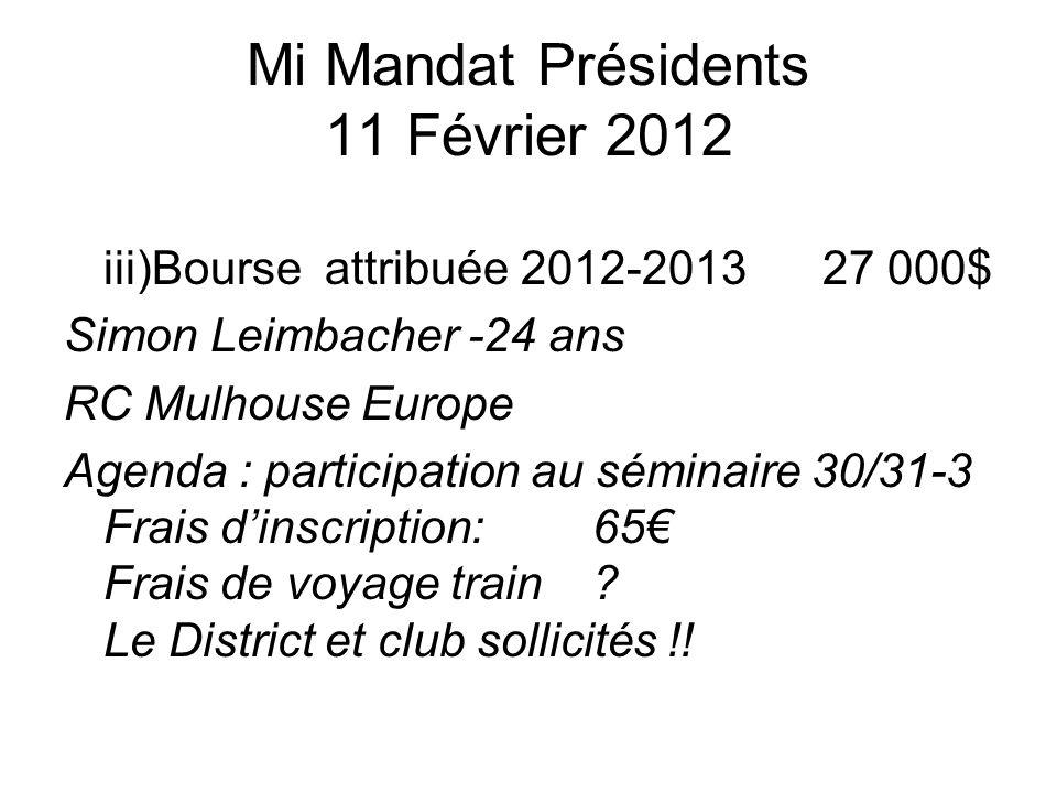 Mi Mandat Présidents 11 Février 2012 iii)Bourse attribuée 2012-2013 27 000$ Simon Leimbacher -24 ans RC Mulhouse Europe Agenda : participation au séminaire 30/31-3 Frais dinscription: 65 Frais de voyage train.