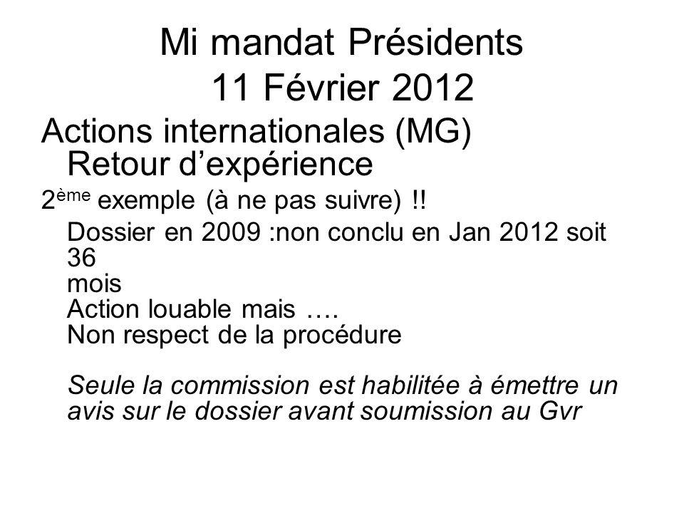 Mi mandat Présidents 11 Février 2012 Actions internationales (MG) Retour dexpérience 2 ème exemple (à ne pas suivre) !.