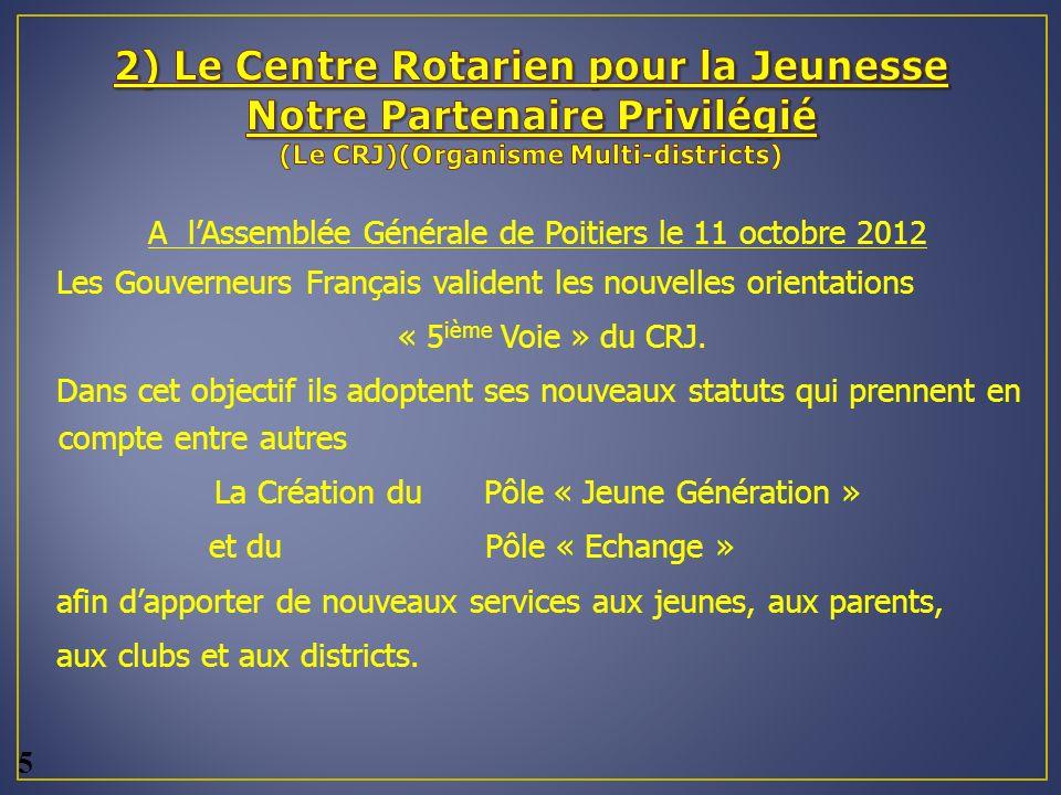 A lAssemblée Générale de Poitiers le 11 octobre 2012 Les Gouverneurs Français valident les nouvelles orientations « 5 ième Voie » du CRJ.