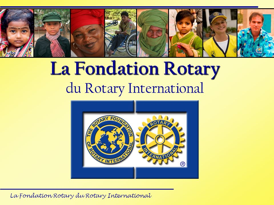 La Fondation Rotary du Rotary International Quelques chiffres Allocations aux Fonds programmes 2009 = 9,5 Mi $ 2010= 21,5 Mi $ Objectif Fonds programmes 2010/2011 = 95,5 Mi $ Au 31 janvier = 49,343.711 Mi $