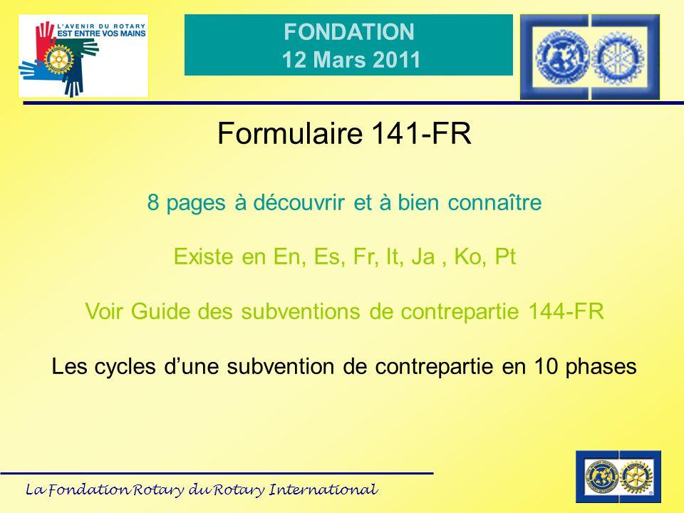 La Fondation Rotary du Rotary International FONDATION 12 Mars 2011 Formulaire 141-FR 8 pages à découvrir et à bien connaître Existe en En, Es, Fr, It,