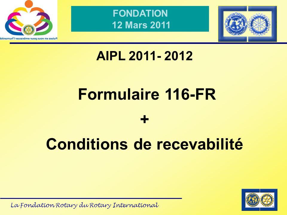 La Fondation Rotary du Rotary International FONDATION 12 Mars 2011 AIPM 2011- 2012 Etude des projets dès le 1 er juillet 2011 Clôture pour létude des dossiers Fin Novembre 2011