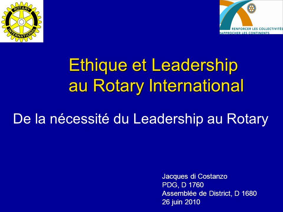 Ethique et Leadership au Rotary International De la nécessité du Leadership au Rotary Jacques di Costanzo PDG, D 1760 Assemblée de District, D 1680 26