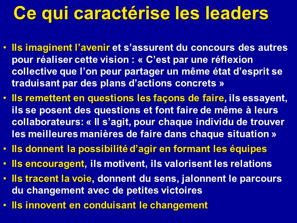 Ce qui caractérise les leaders Ils imaginent lavenirIls imaginent lavenir et sassurent du concours des autres pour réaliser cette vision : « Cest par